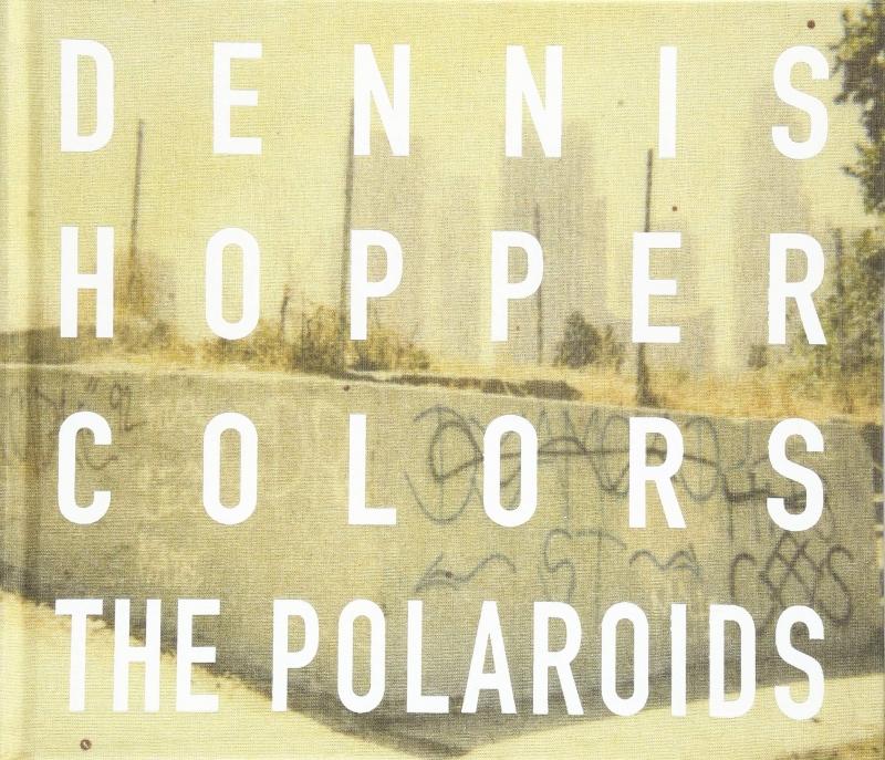 Dennis Hopper - Colors, The Polaroïds